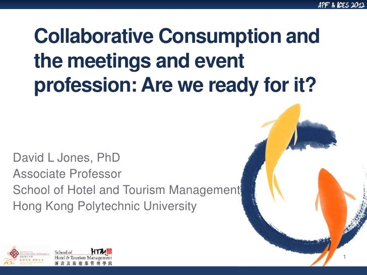 Collaborative Consumption and   the meetings and event   profession: Are we ready for it?David L Jones, PhDAssociate Profe...