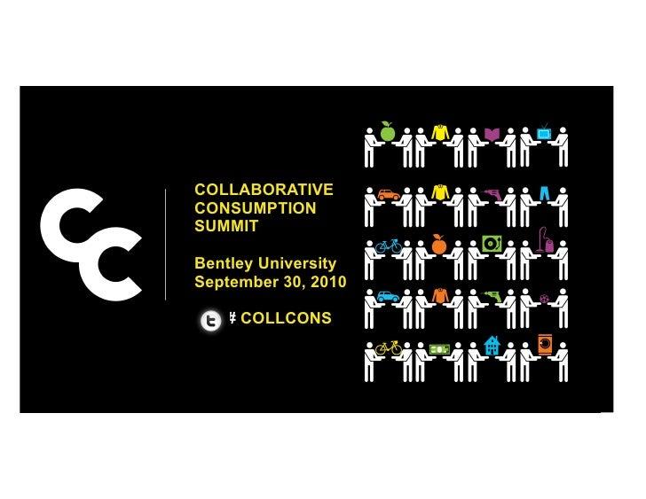 COLLABORATIVE CONSUMPTION SUMMIT  Bentley University September 30, 2010     # COLLCONS