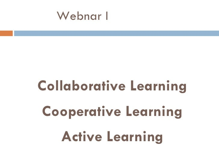 Webnar I Collaborative Learning Cooperative Learning Active Learning Denise Alves Larissa Ambrósio Gilberto Santos José Si...