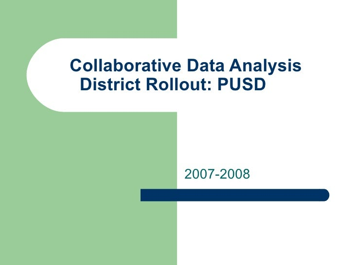 Collaborative Data Analysis District Rollout: PUSD             2007-2008