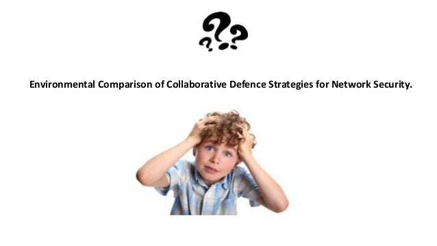 Environmental Comparison of Collaborative Defence Strategies for Network Security.