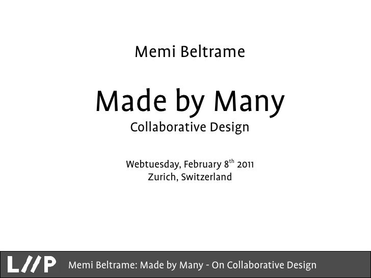 Memi Beltrame     Made by Many             Collaborative Design            Webtuesday, February 8th 2011                Zu...
