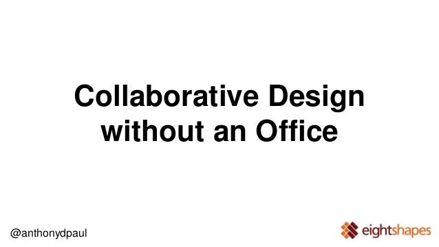 Collaborative Design  without an Office  @anthonydpaul