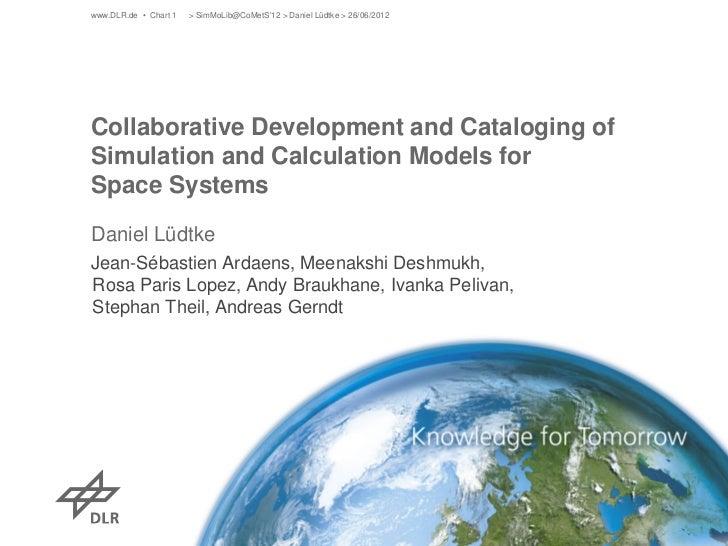 www.DLR.de • Chart 1   > SimMoLib@CoMetS12 > Daniel Lüdtke > 26/06/2012Collaborative Development and Cataloging ofSimulati...