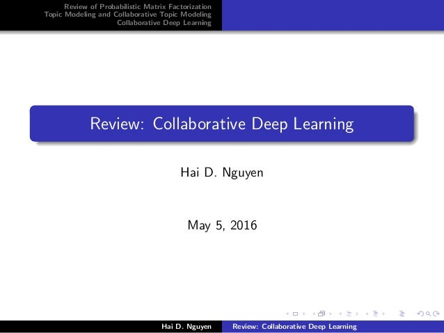 Review of Probabilistic Matrix Factorization Topic Modeling and Collaborative Topic Modeling Collaborative Deep Learning R...