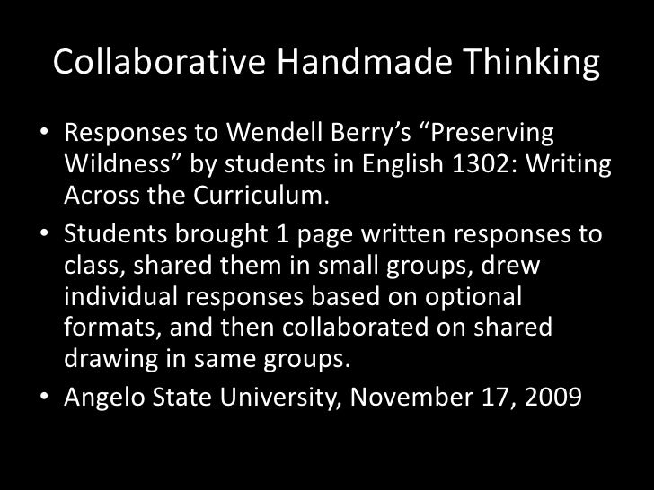 """Collaborative Handmade Thinking<br />Responses to Wendell Berry's """"Preserving Wildness"""" by students in English 1302: Writi..."""
