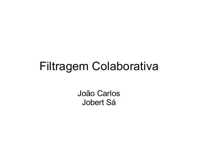 Filtragem Colaborativa João Carlos Jobert Sá