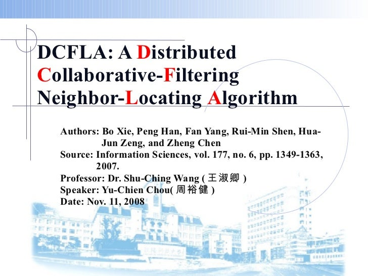 DCFLA: A  D istributed  C ollaborative- F iltering Neighbor- L ocating  A lgorithm Authors: Bo Xie, Peng Han, Fan Yang, Ru...