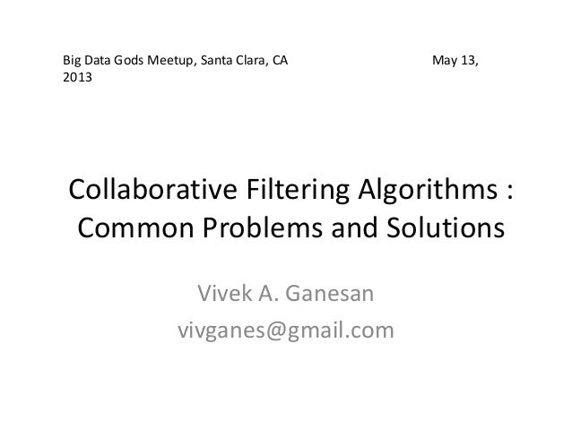 Collaborative Filtering Algorithms :Common Problems and SolutionsVivek A. Ganesanvivganes@gmail.comBig Data Gods Meetup, S...