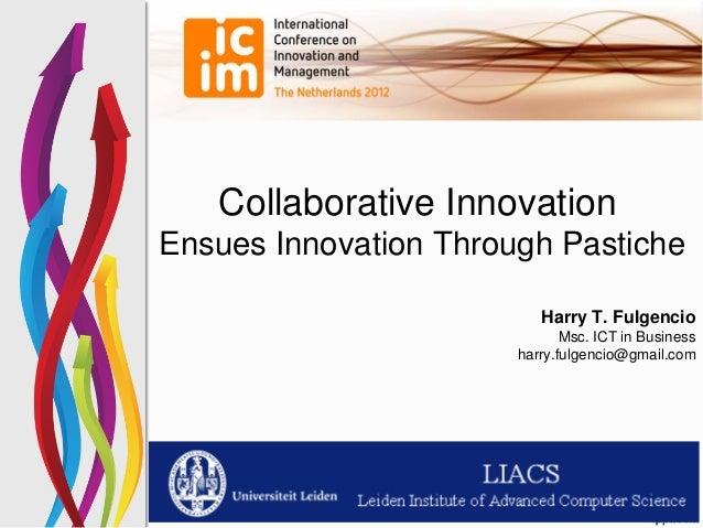 Collaborative InnovationEnsues Innovation Through Pastiche                          Harry T. Fulgencio                    ...