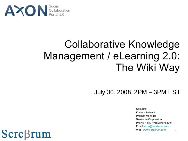 Collaborative Knowledge Management / eLearning 2.0: The Wiki Way July 30, 2008, 2PM – 3PM EST Contact:: Krishna Polineni P...