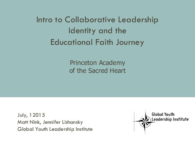 Intro to Collaborative Leadership Identity and the Educational Faith Journey Princeton Academy of the Sacred Heart July, 1...