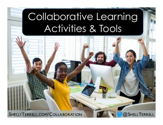 @SHELLTERRELLSHELLYTERRELL.COM/COLLABORATION Collaborative Learning Activities & Tools
