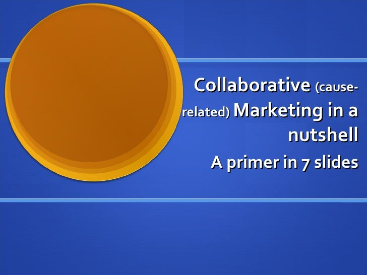 Collaborative  (cause-related)  Marketing in a nutshell A primer in 7 slides