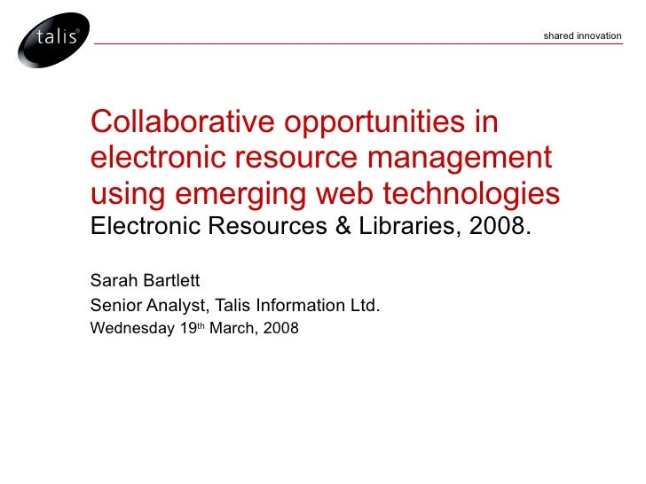 Collaborative opportunities in electronic resource management using emerging web technologies Electronic Resources & Libra...