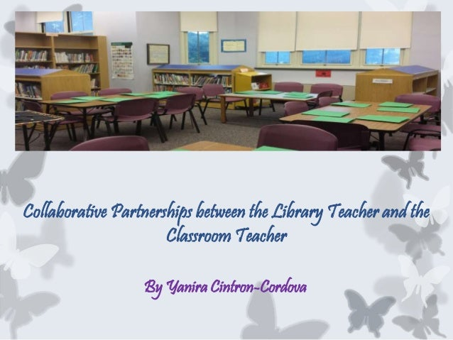 Collaborative Classroom Presentation ~ Collaborative partnerships between the library and
