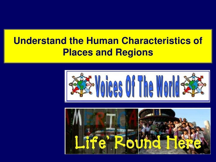 Understand the Human Characteristics of Places and Regions<br />