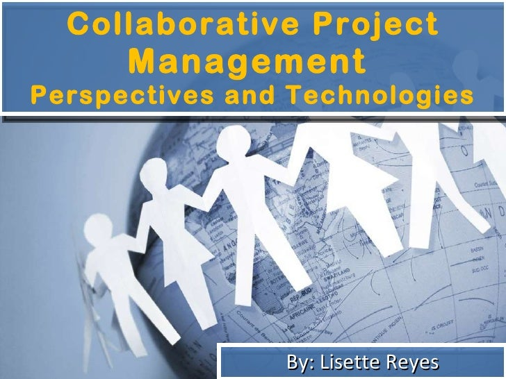 Collaborative Project  Management  Perspectives and Technologies By: Lisette Reyes