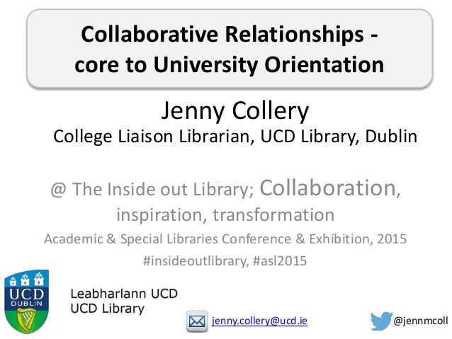 Collaborative Relationships - core to University Orientation @ The Inside out Library; Collaboration, inspiration, transfo...