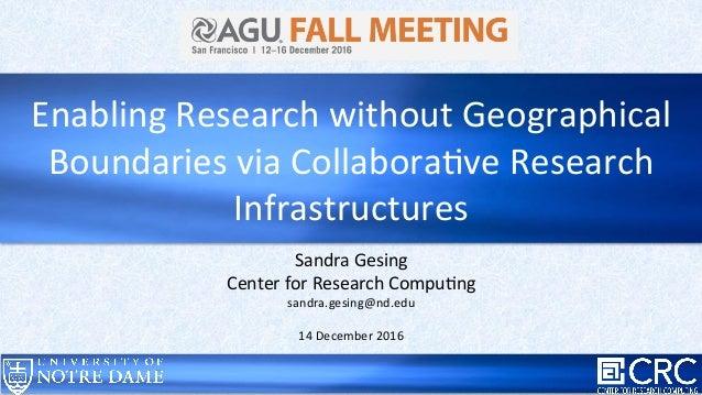 Sandra  Gesing   Center  for  Research  Compu6ng   sandra.gesing@nd.edu      14  December  2016   ...