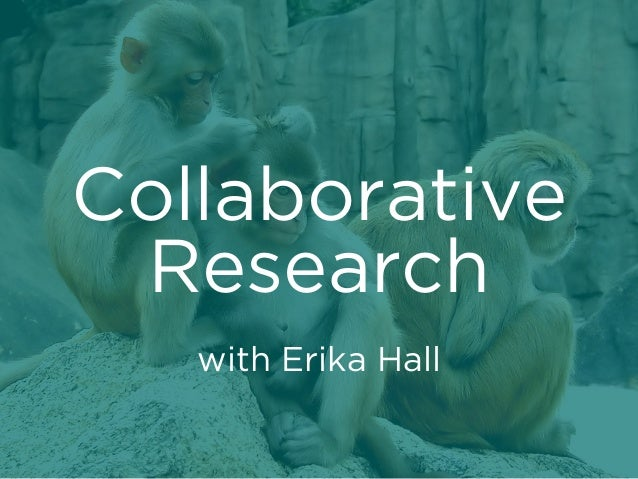 Collaborative Research with Erika Hall