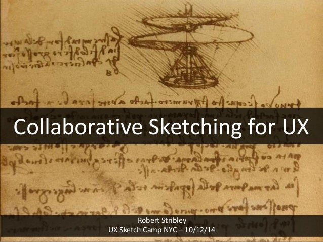 Collaborative Sketching for UX  Robert Stribley UX Sketch Camp NYC – 10/12/14