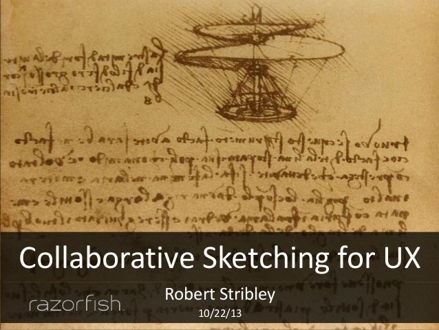 Collaborative Sketching for UX Robert Stribley 10/22/13