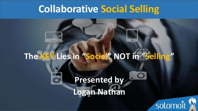 "The KEY Lies in ""Social"" NOT in ""Selling"" Presented by Logan Nathan Collaborative Social Selling"