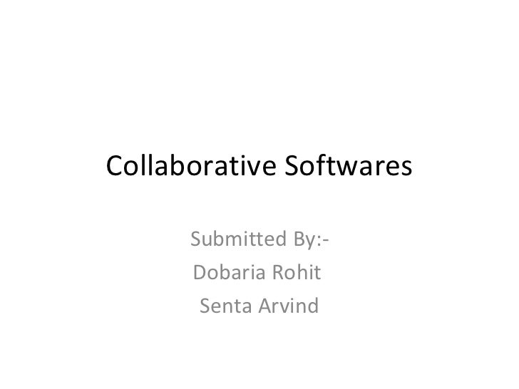 Collaborative Softwares Submitted By:- Dobaria Rohit  Senta Arvind