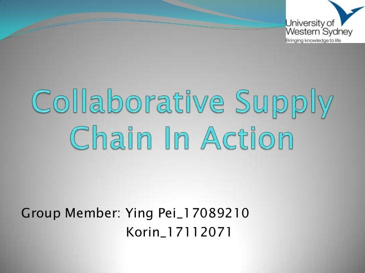 Collaborative Supply Chain In Action<br />Group Member: Ying Pei_17089210<br />                         Korin_17112071<br />