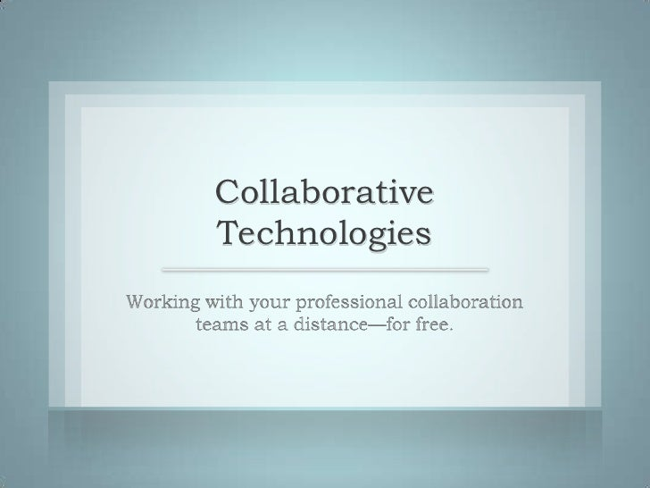 Collaborative Technologies<br />Working with your professional collaboration teams at a distance—for free.<br />