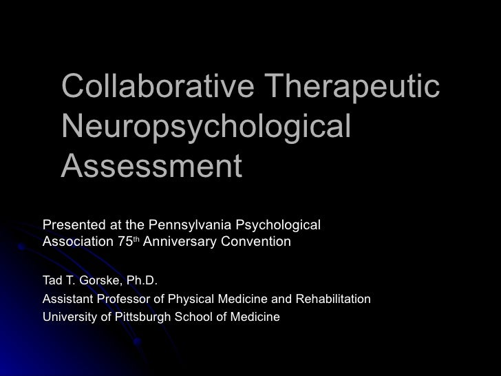 Collaborative Therapeutic Neuropsychological Assessment Presented at the Pennsylvania Psychological Association 75 th  Ann...