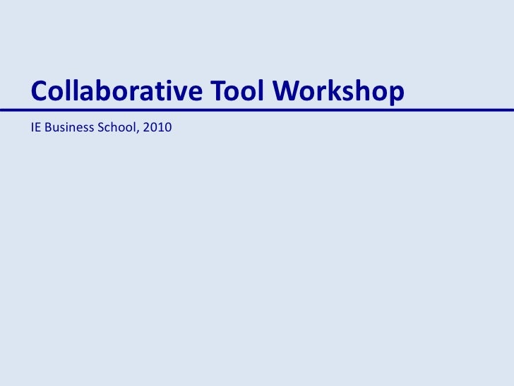 Collaborative Tool Workshop<br />IE Business School, 2010<br />