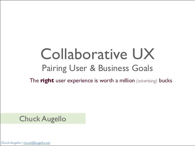 Collaborative UX                           Pairing User & Business Goals                   The right user experience is wo...