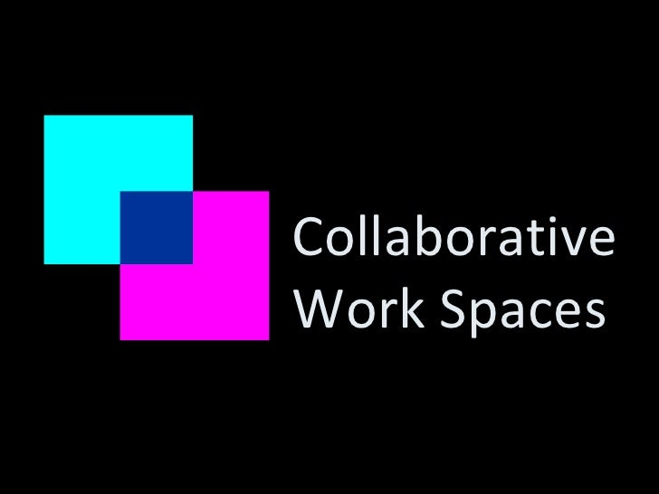Collaborative Work Spaces