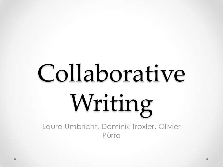 Collaborative  WritingLaura Umbricht, Dominik Troxler, Olivier                Pürro