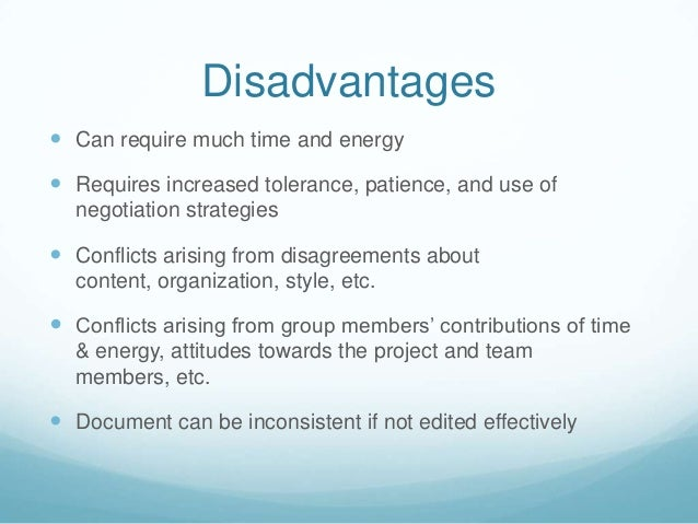 disadvantages of collaborative writing Team members help each other past the frustrations and stress of writing team members write more confidently team members develop greater tolerance of and respect for the opinions of others 6 disadvantages can require much time and energy requires increased tolerance, patience, and use.