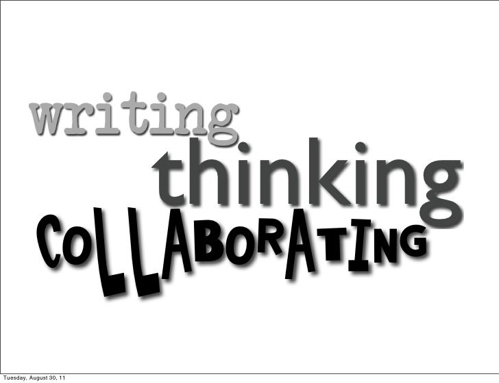 writing               thinking           COLLABORATIngTuesday, August 30, 11