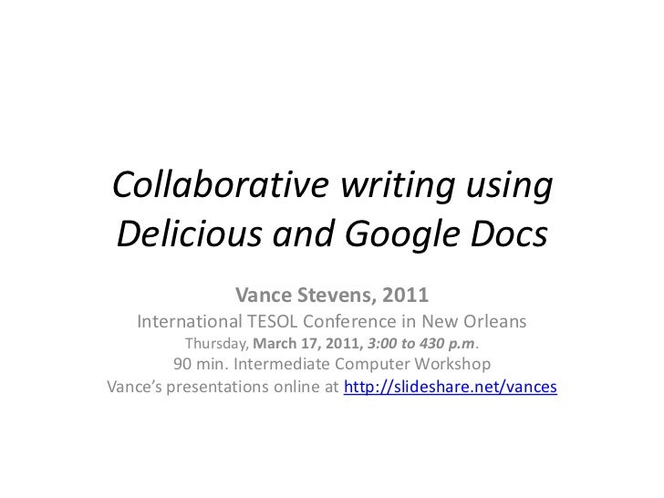 Collaborative writing using Delicious and Google Docs<br />Vance Stevens, 2011<br />International TESOL Conference in New ...