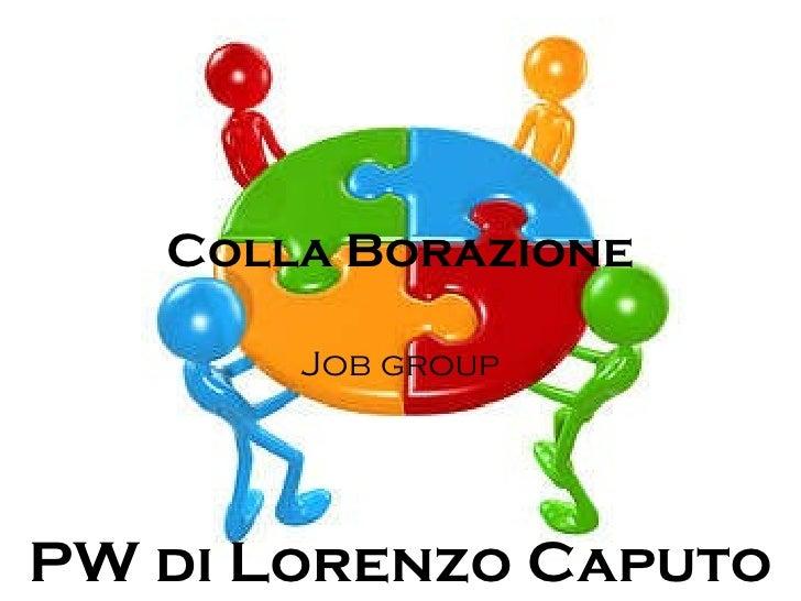 Colla Borazione Job group PW di Lorenzo Caputo
