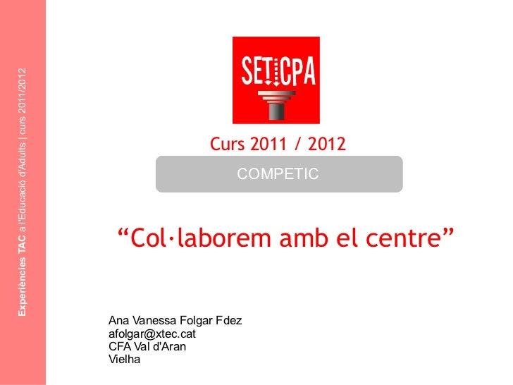 """Experiències TAC  a l'Educació d'Adults   curs 2011/2012 """" Col·laborem  amb  el centre"""" Ana Vanessa Folgar Fdez [email_add..."""