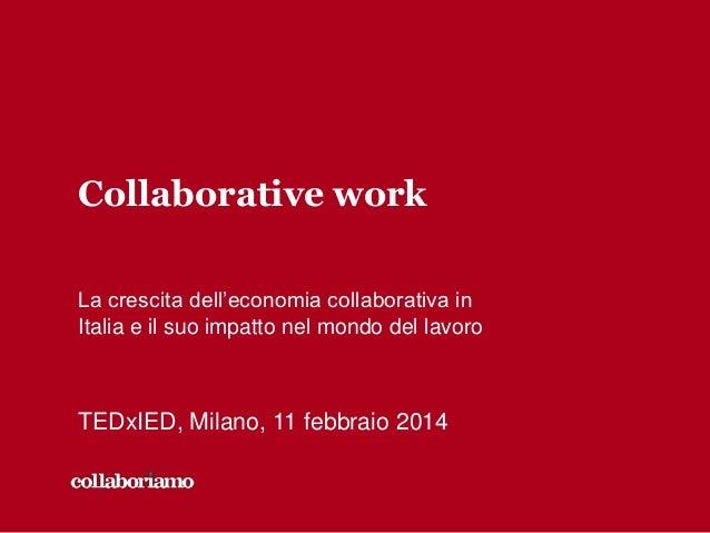 Collaborative work La crescita dell'economia collaborativa in Italia e il suo impatto nel mondo del lavoro  TEDxIED, Milan...