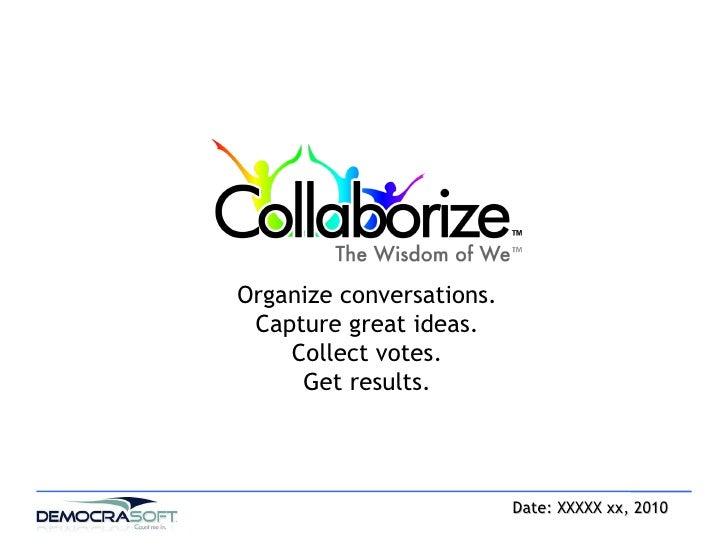 Date: XXXXX xx, 2010 Organize conversations. Capture great ideas. Collect votes. Get results.