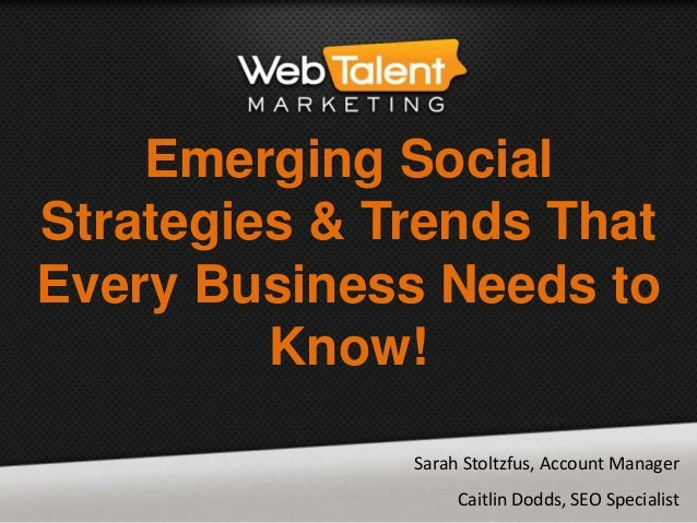 Emerging Social Strategies & Trends That Every Business Needs to Know! Sarah Stoltzfus, Account Manager Caitlin Dodds, SEO...