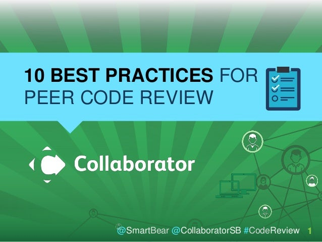 1@SmartBear @CollaboratorSB #CodeReview 10 BEST PRACTICES FOR PEER CODE REVIEW 1@SmartBear @CollaboratorSB #CodeReview