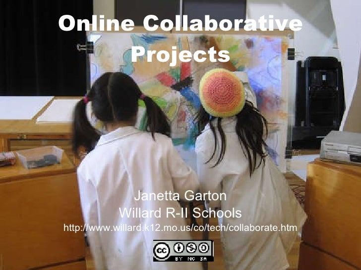 Online Collaborative Projects Janetta Garton Willard R-II Schools http://www.willard.k12.mo.us/co/tech/collaborate.htm