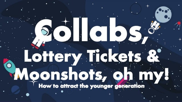 Collabs, Lottery Tickets & Moonshots, oh my! How to attract the younger generation