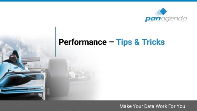 Make Your Data Work For You Performance – Tips & Tricks