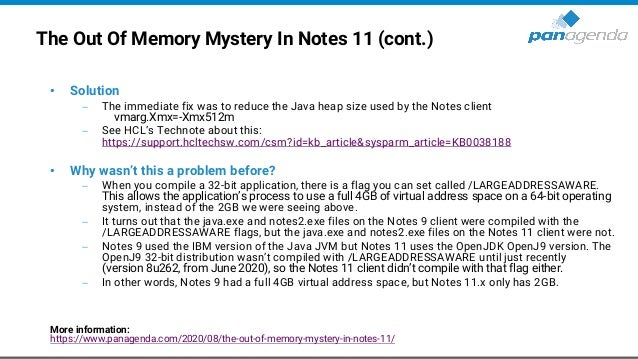The Out Of Memory Mystery In Notes 11 (cont.) • Solution − The immediate fix was to reduce the Java heap size used by the ...