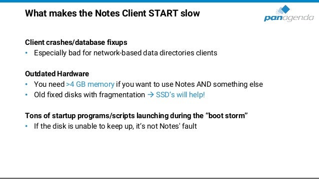 What makes the Notes Client START slow Client crashes/database fixups • Especially bad for network-based data directories ...